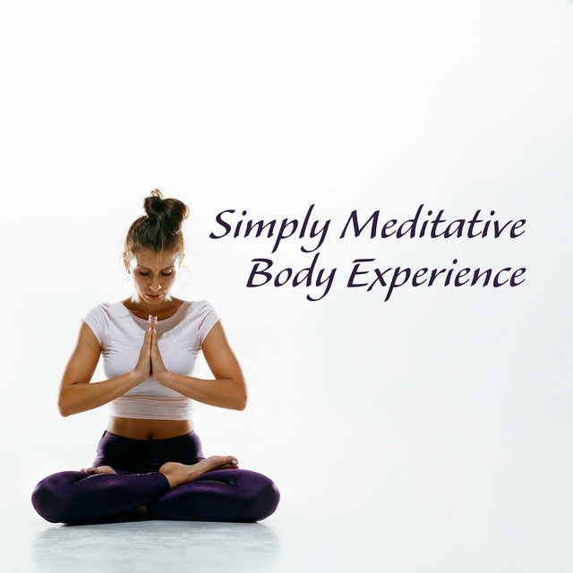 Simply Meditative Body Experience
