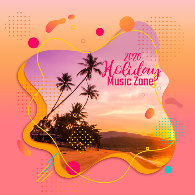 2020 Holiday Music Zone – Summer Music, Rest, Lounge Chill, Beach Vibes