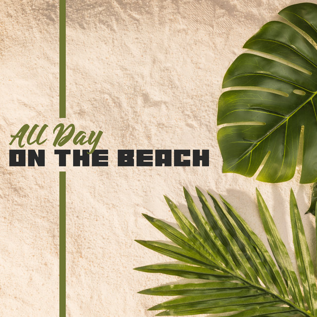 All Day on the Beach - A Brilliant Collection of Rhythmic Chillout Music That Sounds Perfect at the Beach Bar