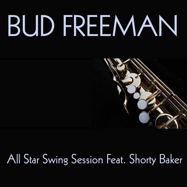 Bud Freeman: All Star Swing Session Feat. Shorty Baker
