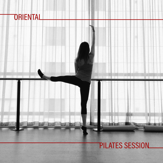 Oriental Pilates Session - Far Eastern Chillout Music for Stretching Exercises, Good Form, Workout, Weigh Loss Exercises, Healthy Lifestyle