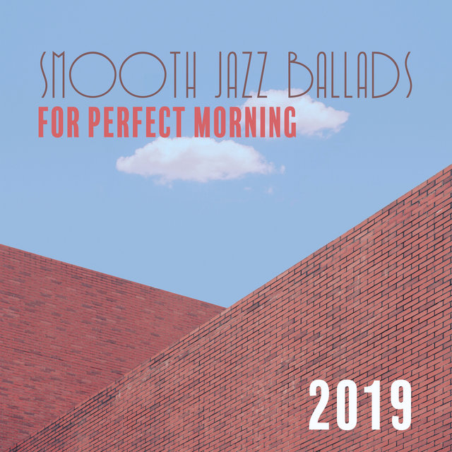 Smooth Jazz Ballads for Perfect Morning 2019