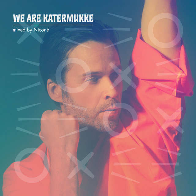 WE ARE KATERMUKKE: Niconé (DJ Mix)