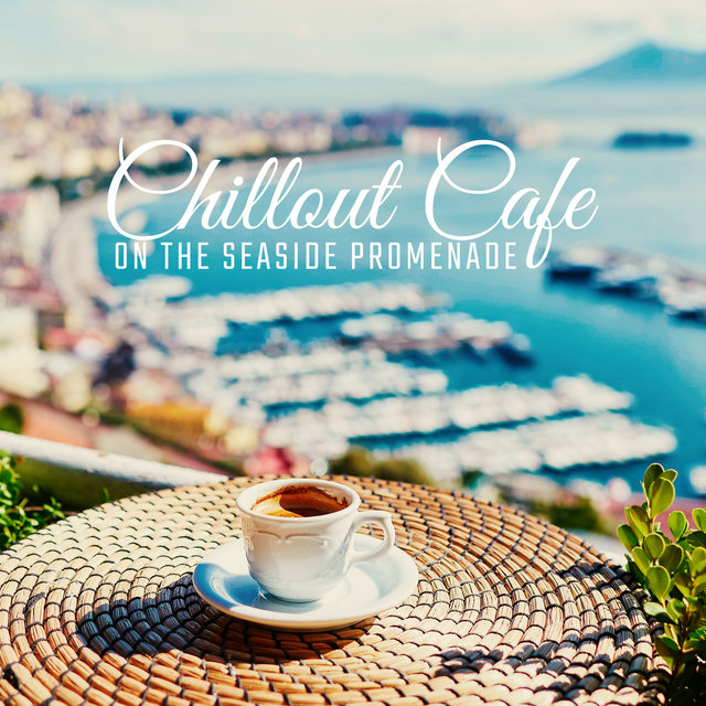 Chillout Cafe on the Seaside Promenade: 2020 Electro Chill Sunny Relaxing Music Mix