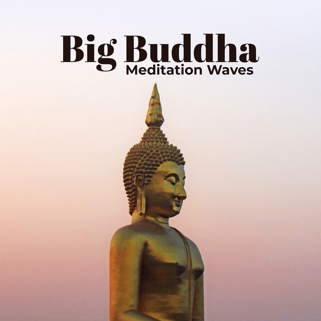 Big Buddha Meditation Waves: Tibetan Ambient New Age Meditation, Yoga and Contemplation Music Mix 2020