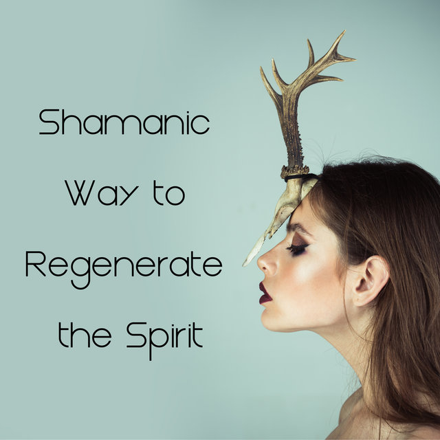 Shamanic Way to Regenerate the Spirit - Ambient Native Americans Music Perfect for Meditation, Sleep and Relaxation