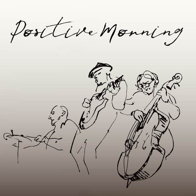 Positive Morning – Jazz Collection Full of Endorphins, Relaxation Music, Favourite Coffee, Good Mood, New Energy, Easy Listening, Dream Life