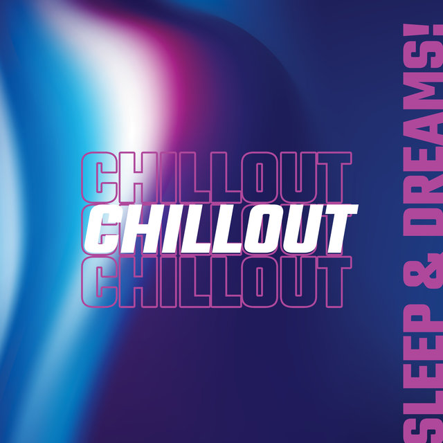 Chillout, Sleep & Dreams!