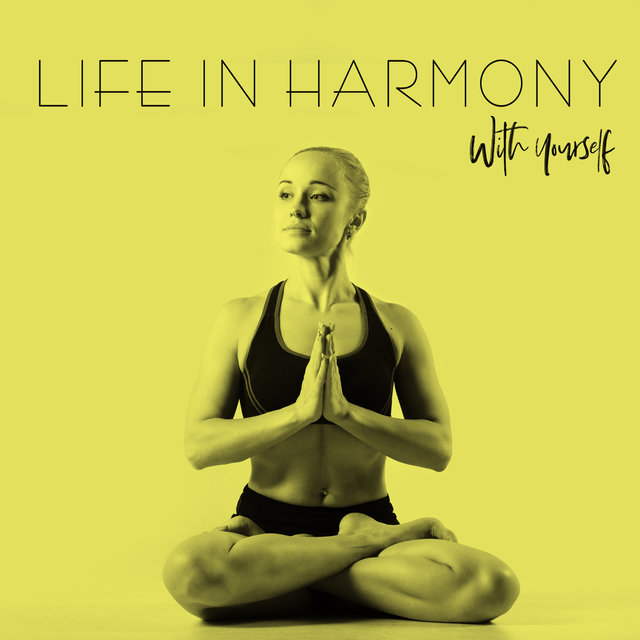 Life In Harmony With Yourself – Music for Meditation and Contemplation