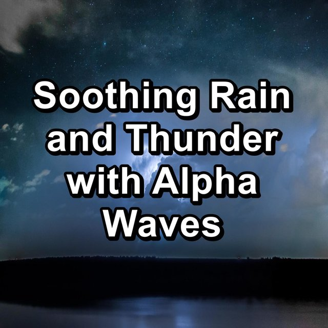 Soothing Rain and Thunder with Alpha Waves