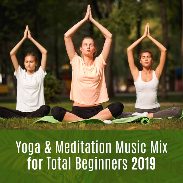 Yoga & Meditation Music Mix for Total Beginners 2019
