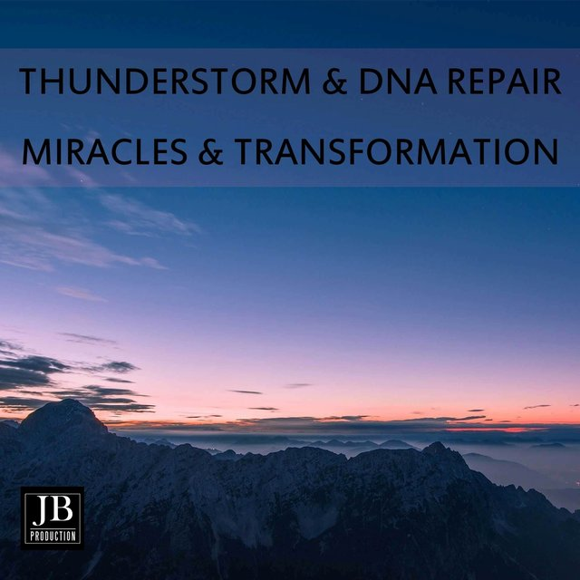 Thunderstorm & DNA Repair; Miracles &Transformation
