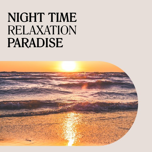""" Night Time Relaxation Paradise """