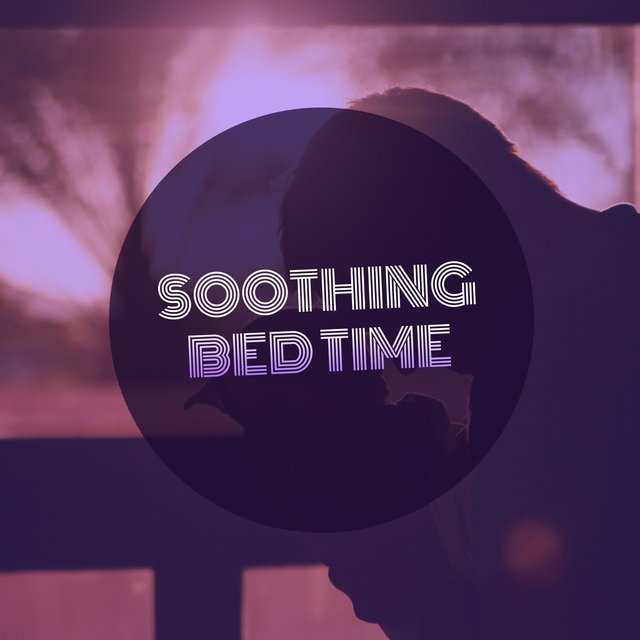 #Soothing Bed Time