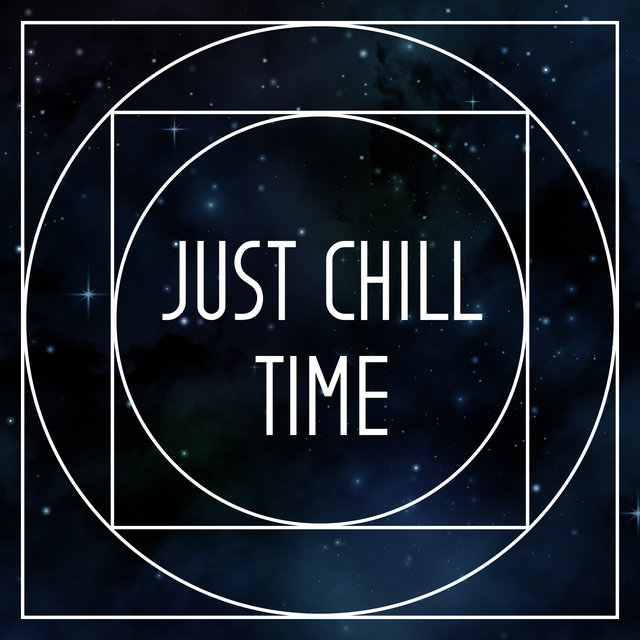 Just Chill Time - Ambient Chill Lounge Music, Background Music for Relax, Magical & Slow Chill Out Vibes, Different Reality, Relaxing Trip, Lazy Hours