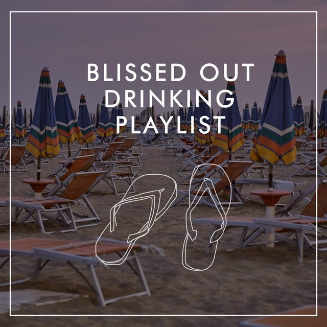 Blissed Out Drinking Playlist