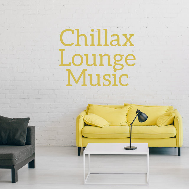 Chillax Lounge Music: Best Relaxing Chill Music of All Time
