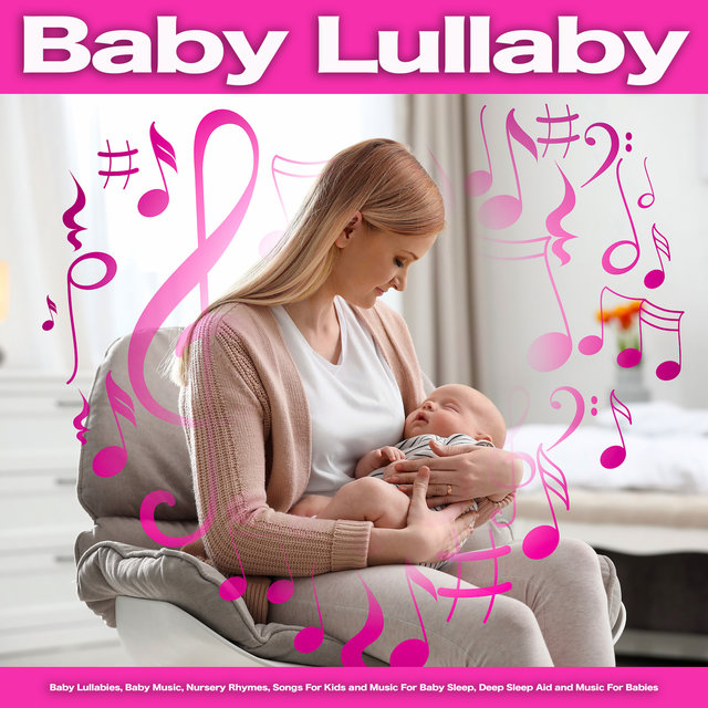Baby Lullaby: Baby Lullabies, Baby Music, Nursery Rhymes, Songs For Kids and Music For Baby Sleep, Deep Sleep Aid and Music For Babies