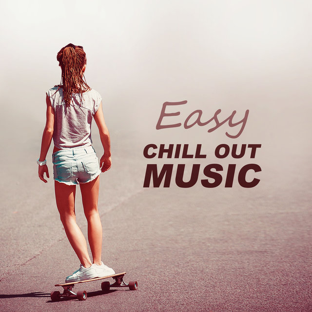 Easy Chill Out Music - Just Relax, Summer Dreams, Paradise City, Best Chill Out Music