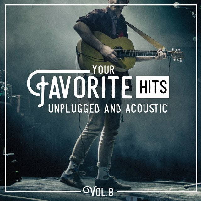 Your Favorite Hits Unplugged and Acoustic, Vol. 8