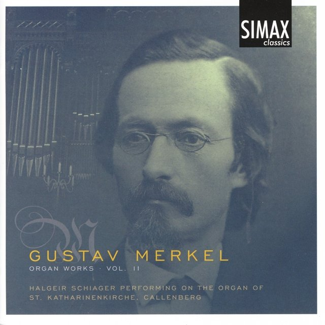 Gustav Merkel - Organ Works Vol. 1