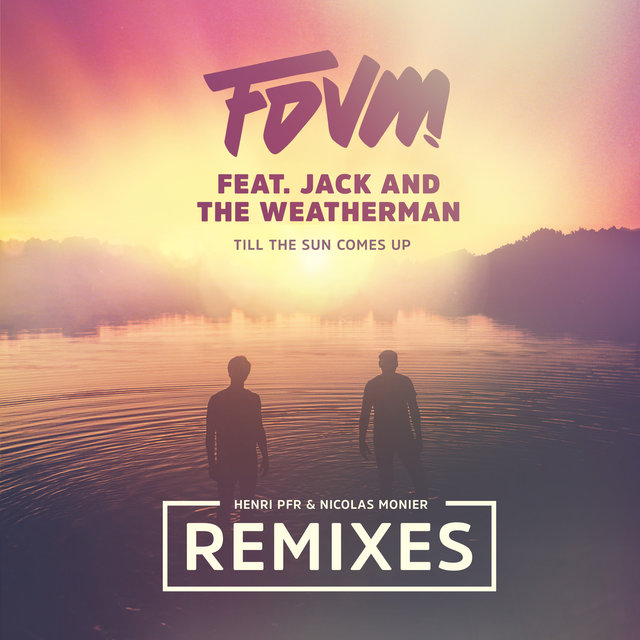 Till The Sun Comes Up (feat. Jack and the Weatherman) (Remixes)
