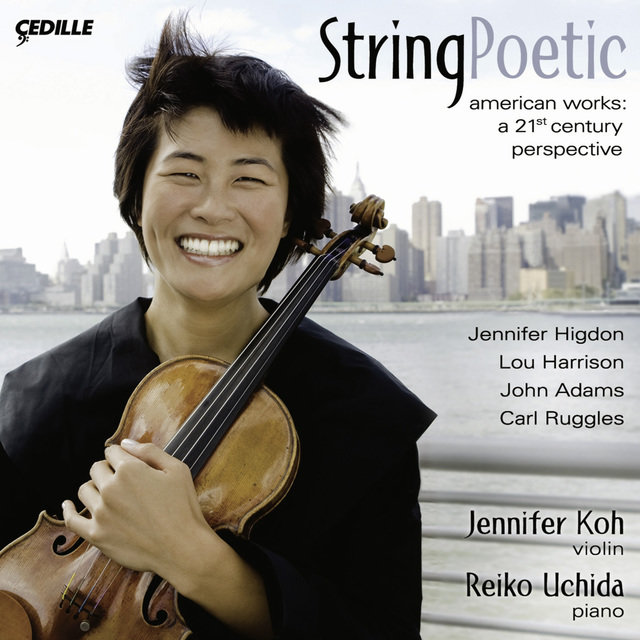 Violin Recital: Koh, Jennifer - Higdon, J. / Harrison, L. / Adams, J. / Ruggles, C. (String Poetic)