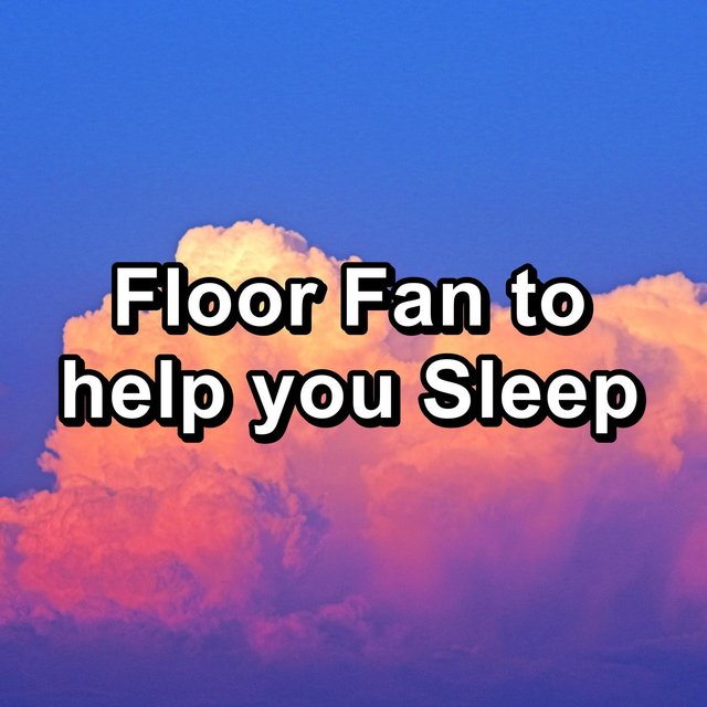 Floor Fan to help you Sleep