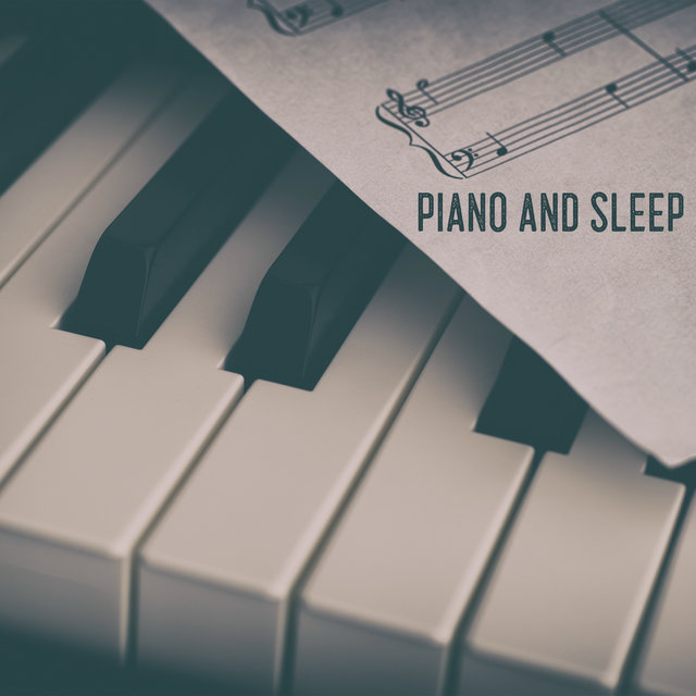 Piano and Sleep – 15 Delicate Piano Melodies for a Better Sleep, Calming Song, Day & Night, Stress Free, Sweet Dreams
