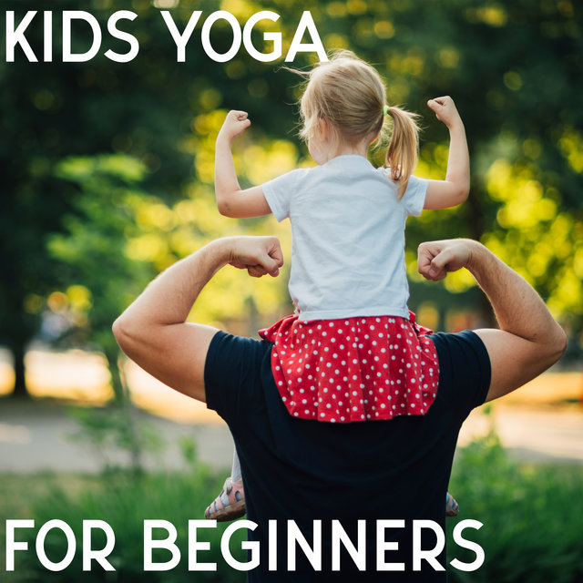 Kids Yoga for Beginners: 15 Yoga Poses For Everyday Exercises For Kids From The Easiest To The Most Difficult Asanas