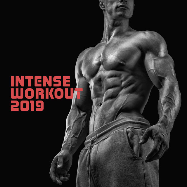 Intense Workout 2019: The Best Motivating Chillout Beats for the Gym, Physical Activities and Endurance Sports