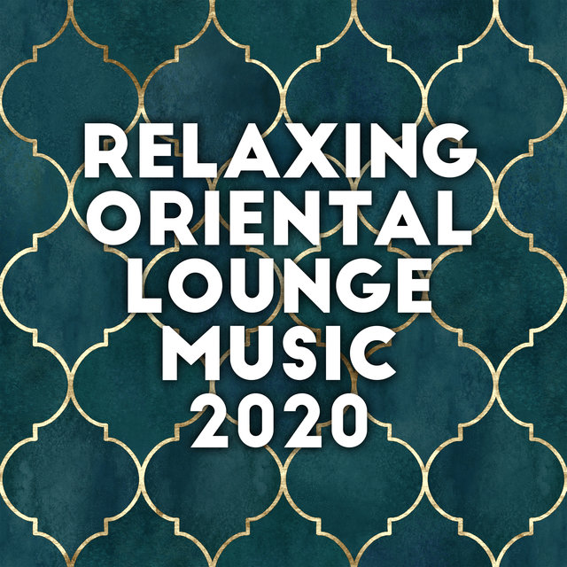 Relaxing Oriental Lounge Music 2020