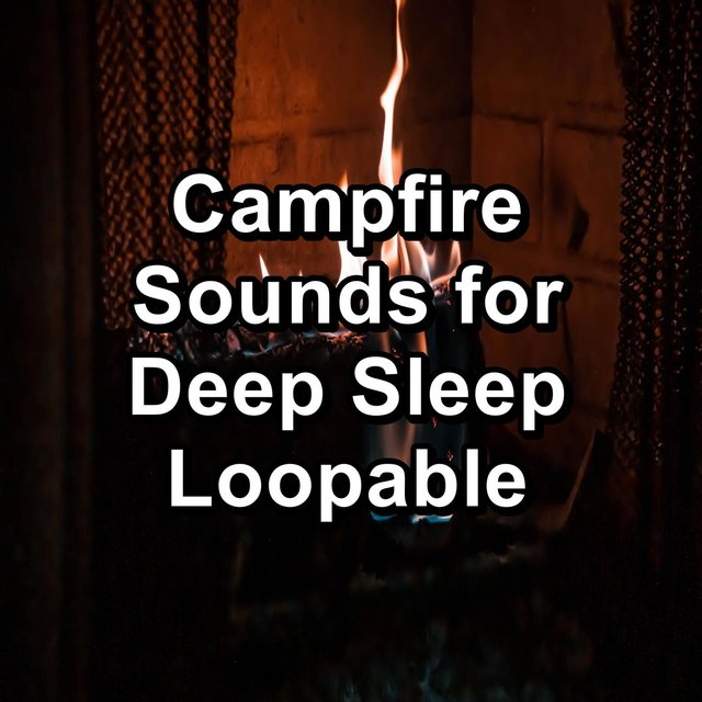 Campfire Sounds for Deep Sleep Loopable