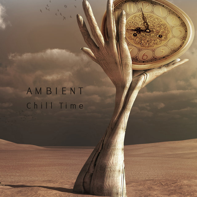 Ambient Chill Time – Relaxing Ambient Chillout, Best Chillout Vibes, Calming Vibes, Deep Relaxation, Smooth Music, Perfect Relax