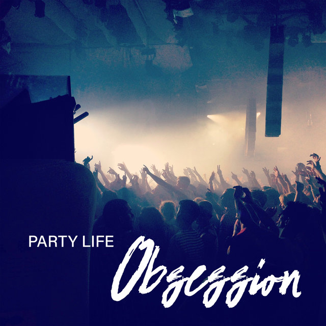Party Life Obsession – Compilation of Energetic Chillout EDM, Party with Friends, Electronic Beats, Crazy, The Groove, Oxygen Bar, Dance Floor, Ambient Light