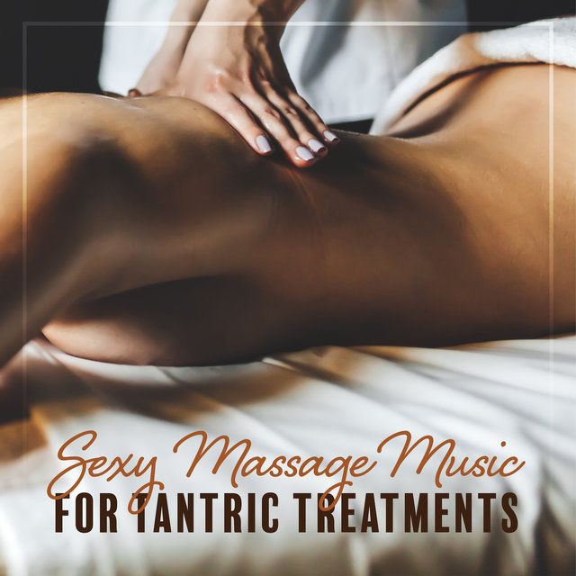 Sexy Massage Music for Tantric Treatments: New Age Background Music for Spa, Massage and Tantra