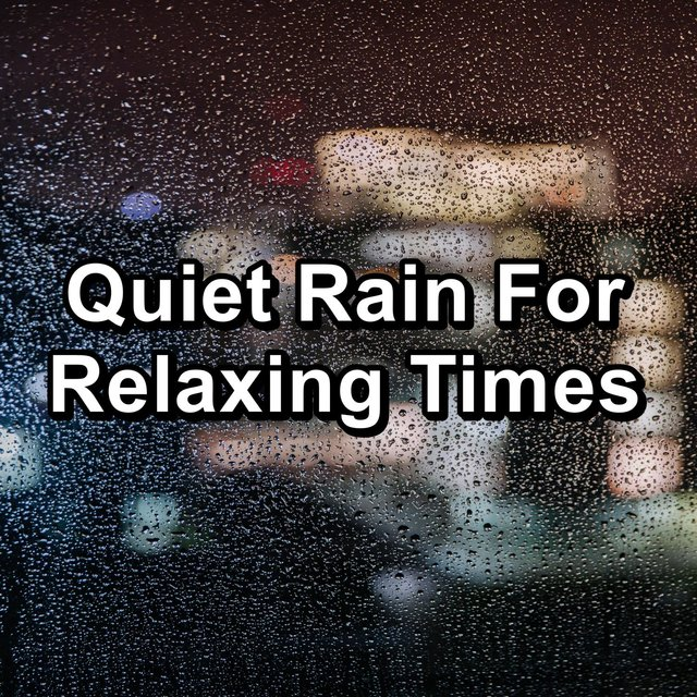 Quiet Rain For Relaxing Times