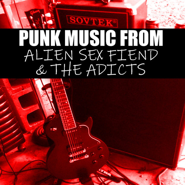 Punk Music From Alien Sex Fiend & The Adicts