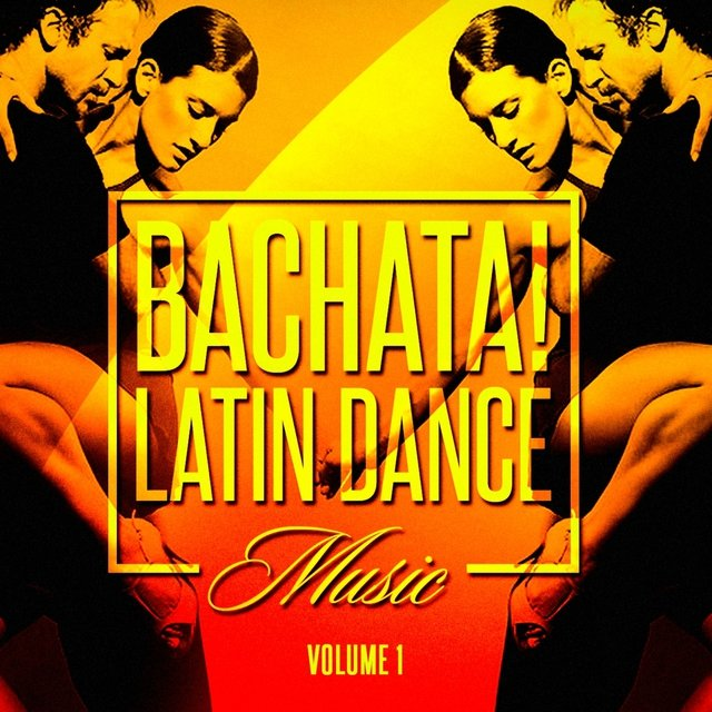 Bachata! Latin Dance Music, Vol. 1