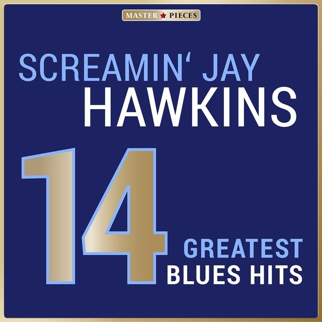 Masterpieces Presents Screamin' Jay Hawkins: 14 Greatest Blues Hits