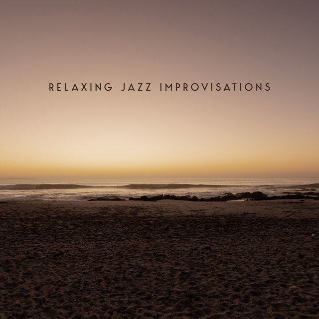 Relaxing Jazz Improvisations - 15 Songs for Spare Time, Relax and Rest, Total Comfort, Positive Mind, Happy Moments, Free Your Mind