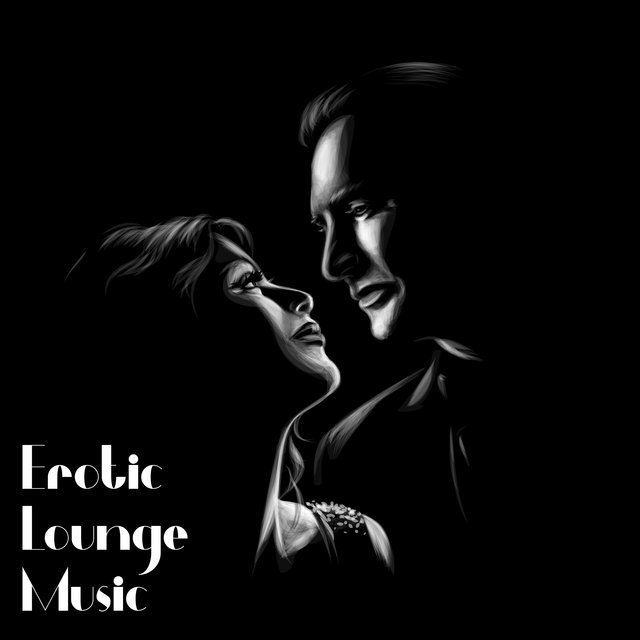 Erotic Lounge Music: Sensual Downtempo Tunes to Get Even More Joy and Pleasure from Sex