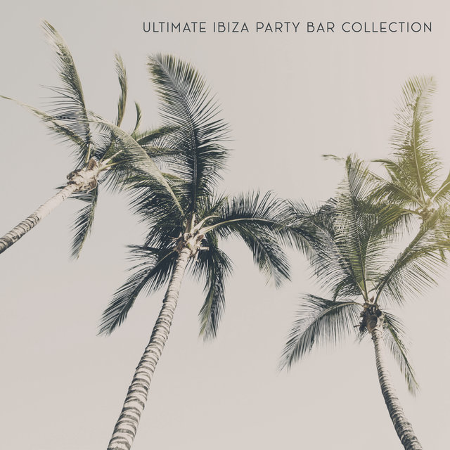 Ultimate Ibiza Party Bar Collection – Summer Relaxation, Chillax, Rest