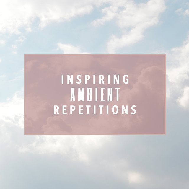 Inspiring Ambient Repetitions