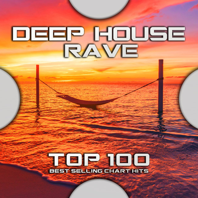 Deep House Rave Top 100 Best Selling Chart Hits