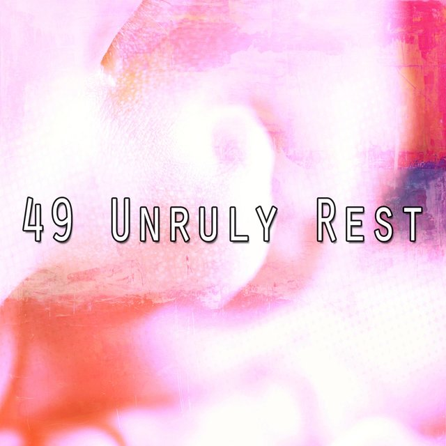49 Unruly Rest