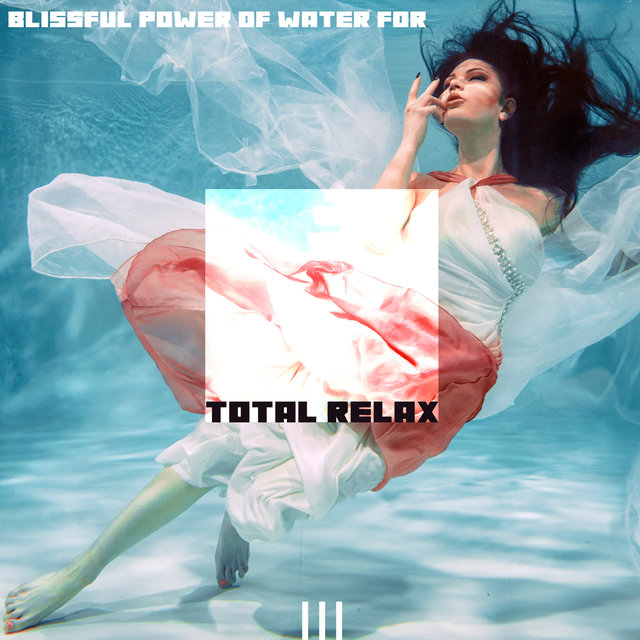 Blissful Power of Water for Total Relax - Calming Nature Soundscapes, Stress Relief through Water, Spirit of Nature Music