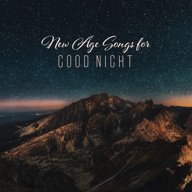 New Age Songs for Good Night: 15 Beautiful Instrumentals Created for Sleep Well All Night Long, Dream Beautiful, Restore Your Life Energy, Relax Your Body & Mind