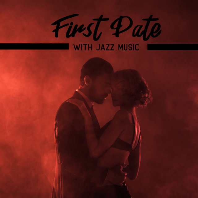 First Date with Jazz Music: Instrumental Music for Lovers, Romantic Sweet Melodies, Jazz Lounge, Loving Music at Night