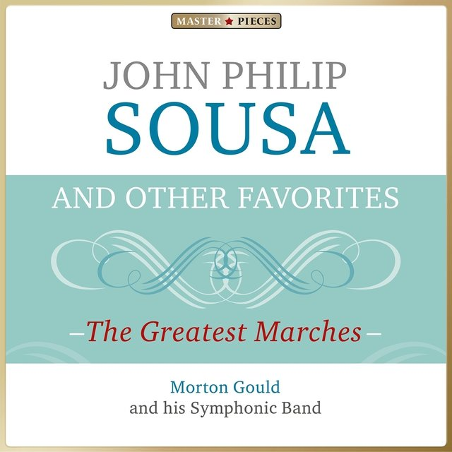 Masterpieces Presents John Philip Sousa and Other Favorites: The Greatest Marches